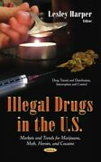 Illegal Drugs In The U.s. Markets And Trends For Marijuana, Meth, Heroin, A...