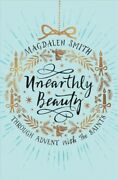 Unearthly Beauty Through Advent With The Saints Paperback By Smith Magdal...