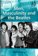 Men, Masculinity And The Beatles, Hardcover By King, Martin Edt, Like New U...