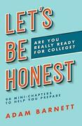 Let's Be Honest Are You Really Ready For College 90 Mini-chapters To Help Y…