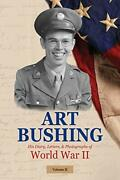 Art Bushing His Diary Letters And Photographs Of World War Ii 2 Volume Ii…