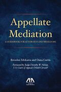 Appellate Mediation A Guidebook For Attorneys And Mediators By Ishikawa, Bre…