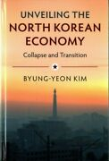 Unveiling The North Korean Economy Collapse And Transition Hardcover By Ki...