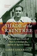 Shade Of The Raintree Centennial Edition The Life And Death Of Ross Lockrid…