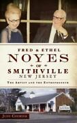 Fred And Ethel Noyes Of Smithville New Jersey The Artist And The Entrepreneur...
