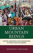 Urban Mountain Beings History Indigeneity And Geographies Of Time In Quit...
