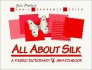 All About Silk A Fabric Dictionary And Swatchbook Fabric Reference Series Volu