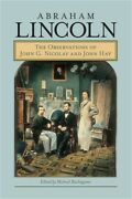 Abraham Lincoln The Observations Of John G. Nicolay And John Hay Paperback Or