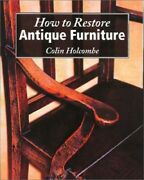 How To Restore Antique Furniture By Holcombe, Colin Paperback Book The Fast Free