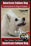 American Eskimo Dog Training Book For Dogs And Puppies By Bone Up Dog Trainin...