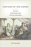 Partners Of The Empire The Crisis Of The Ottoman Order In The Age Of Revolu...