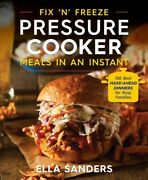 Fix And039nand039 Freeze Pressure Cooker Meals In An Instant 100 Best Make-ahead Dinn...