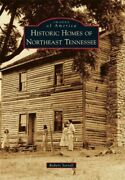 Historic Homes Of Northeast Tennessee, Paperback By Sorrell, Robert, Brand Ne...