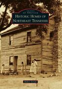Historic Homes Of Northeast Tennessee, Paperback By Sorrell, Robert, Like New...
