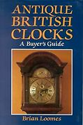 Antique British Clocks A Buyers Guide Loomes Brian Used Good Book