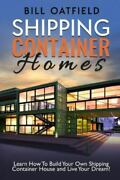 Shipping Container Homes Paperback By Oatfield Bill Like New Used Free Sh...