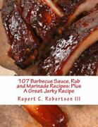 107 Barbecue Sauce, Rub And Marinade Recipes Plus A Great Jerky Recipe, Pap...