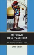 Miles Davis And Jazz As Religion The Politics Of Social Music Culture Har...