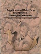 Origami Inspired Clutch Purse Sewing Patterns For Upcycling Feed Sacks By J.f. J