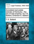 Annotated Real Estate Statutes Of Kentucky The Law Of Real Property / By T.e.