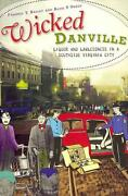 Wicked Danville Liquor And Lawlessness In A Southside Virginia City By Frankie