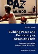 Building Peace And Democracy Or Organizing Exit By Stuard Shaw English Paperba