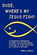 Dude Whereand039s My Jesus Fish A Compilation Highlighting The Blunt And Uncomprom
