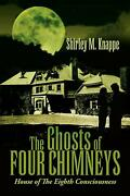 The Ghosts Of Four Chimneys House Of The Eighth Consciousness By Shirley M. Kna
