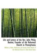 Life And Letters Of The Rev. John Philip Boehm Founder Of The Reformed Church I