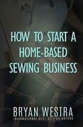 How To Start A Home-based Sewing Business By Bryan Westra English Paperback Bo