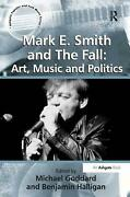 Mark E. Smith And The Fall Art Music And Politics By Benjamin Halligan Englis