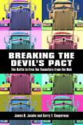 Breaking The Devil's Pact The Battle To Free The Teamsters From The Mob By Jame