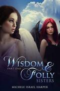 Wisdom And Folly Sisters Part One By Michele Israel Harper English Paperback B