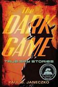 The Dark Game True Spy Stories From Invisible Ink To Cia Moles By Paul B. Janec