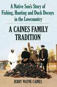 A Native Son's Story Of Fishing, Hunting And Duck Decoys In The Lowcountry - New
