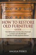 How To Restore Old Furniture Guide Turn Old Furniture Into New Give A Fresh Lo