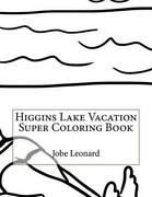 Higgins Lake Vacation Super Coloring Book By Jobe Leonard English Paperback Bo
