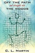 Off The Path And Straight Into The Woods By C.l. Martin English Hardcover Book