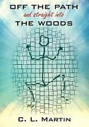 Off The Path And Straight Into The Woods By C.l. Martin English Paperback Book
