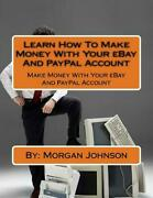 Learn How To Make Money With Your Ebay And Paypal Account Make Money With Your