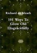 101 Ways To Grow Old Disgracefully By Richard De Meath English Paperback Book