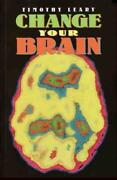Change Your Brain - Leary, Timothy/ Potter, Beverly Frw - New Paperback Book