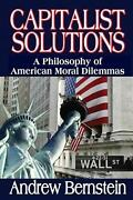 Capitalist Solutions A Philosophy Of American Moral Dilemmas By Andrew Bernstei