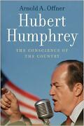 Hubert Humphrey The Conscience Of The Country By Arnold A. Offner English Har
