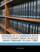 Memoir Of A Campaign With The Ottoman Army In Egypt From February To July 1800