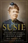 Susie The Life And Legacy Of Susannah Spurgeon, Wife Of Charles H. Spurgeon By
