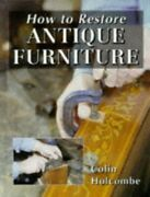 How To Restore Antique Furniture Manual Of Techn... By Holcombe Colin Hardback