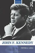 John F. Kennedy Routledge Historical Biographies By Ling, Peter J. Book The