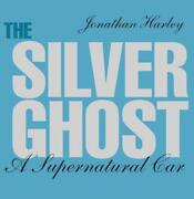 The Silver Ghost A Supernatural Car By Jonathan Harley English Hardcover Book