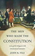 The Men Who Made The Constitution Lives Of The Delegates To The Constitutional